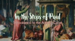 In The Steps Of Paul: Part 3 - 'Thessalonica to the Adriatic Coast'