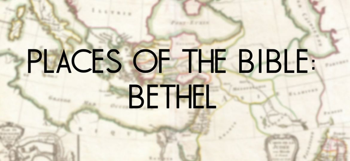 Places of the Bible- Bethel