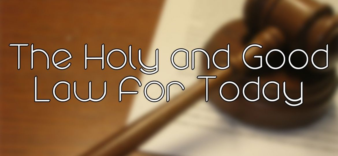 the-holy-and-good-law-for-today