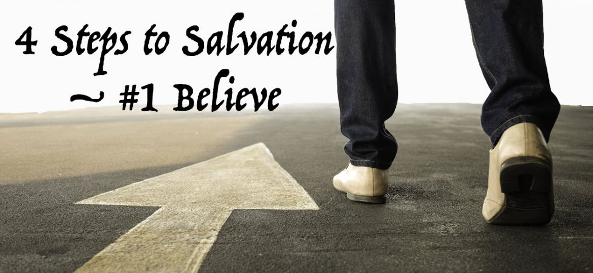 4 Steps to Salvation – #1 Believe