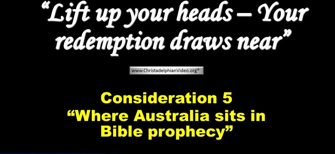 Consideration 5 - Where Australia sits in Bible prophecy