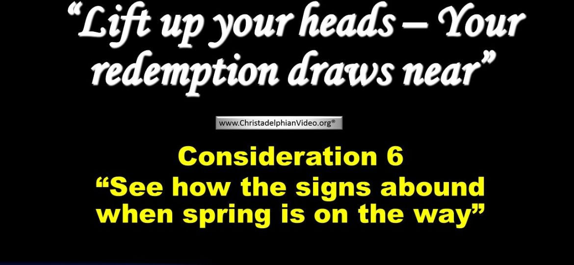Consideration 6 - See how the signs abound when spring is on the way