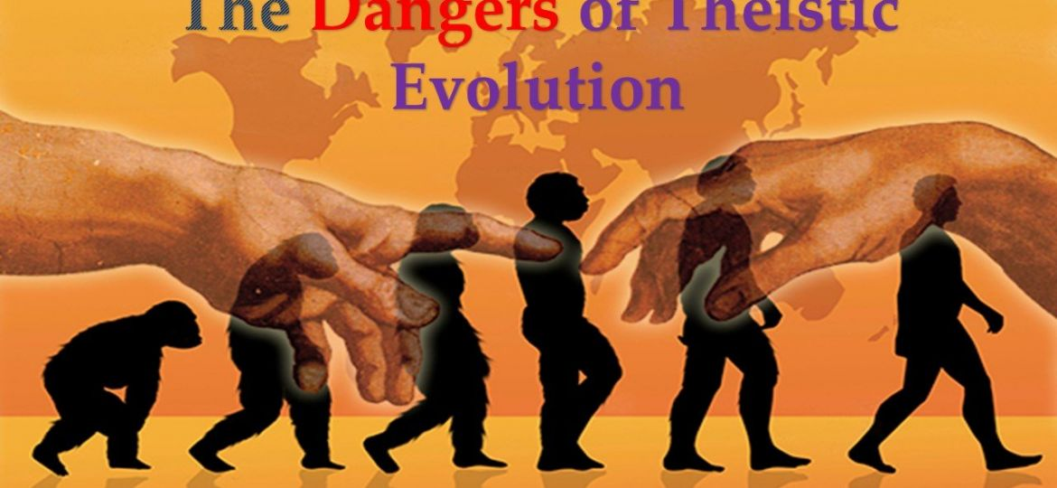 the dangers of Theistic Evolution