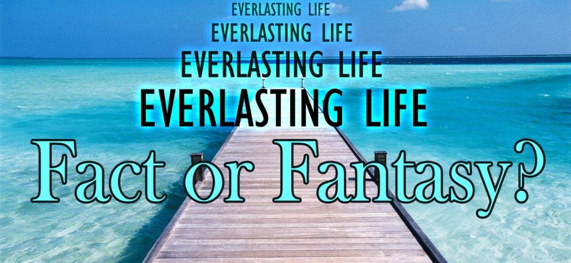 Everlasting life_Fact or Fantasy copy