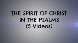 The Spirit Of Christ In The Psalms - 5 Pt Video Series