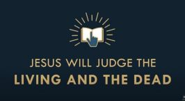 The gospel Online: #24 'Jesus will Judge the Living and the Dead' #2