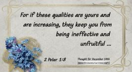 """Daily Readings & Thought for December 14th. """"IF THESE QUALITIES ARE YOURS"""""""