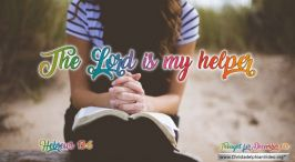 """Daily Readings & Thought for December 6th. """"THE LORD IS MY HELPER"""""""
